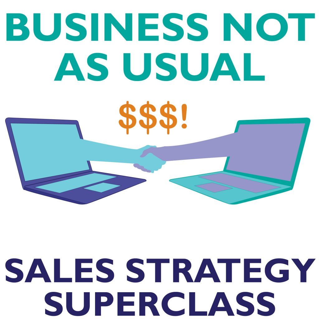 Business Not As Usual: Sales Strategy Superclass by The Brightspot Trust