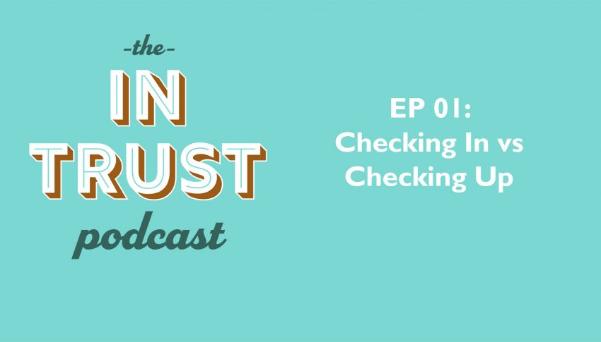 In Trust podcast EP 01: Checking in or checking up?