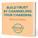 Build Trust by Channeling Your Charisma - The Remote Edition. A practical guide by Spotlight Trust