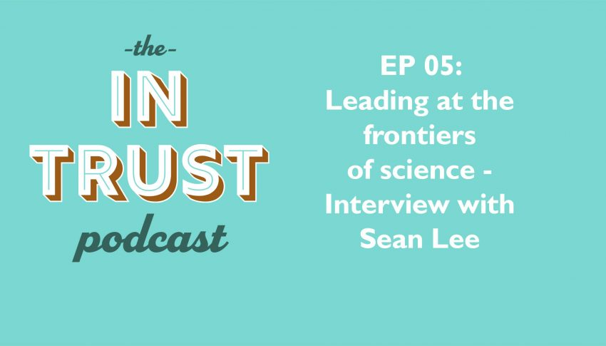 In Trust podcast EP 05: Interview with Sean Lee – Leading at the Frontiers of Science