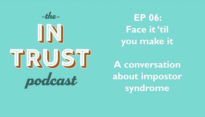 In Trust podcast EP 06: Face It 'Til You Make It