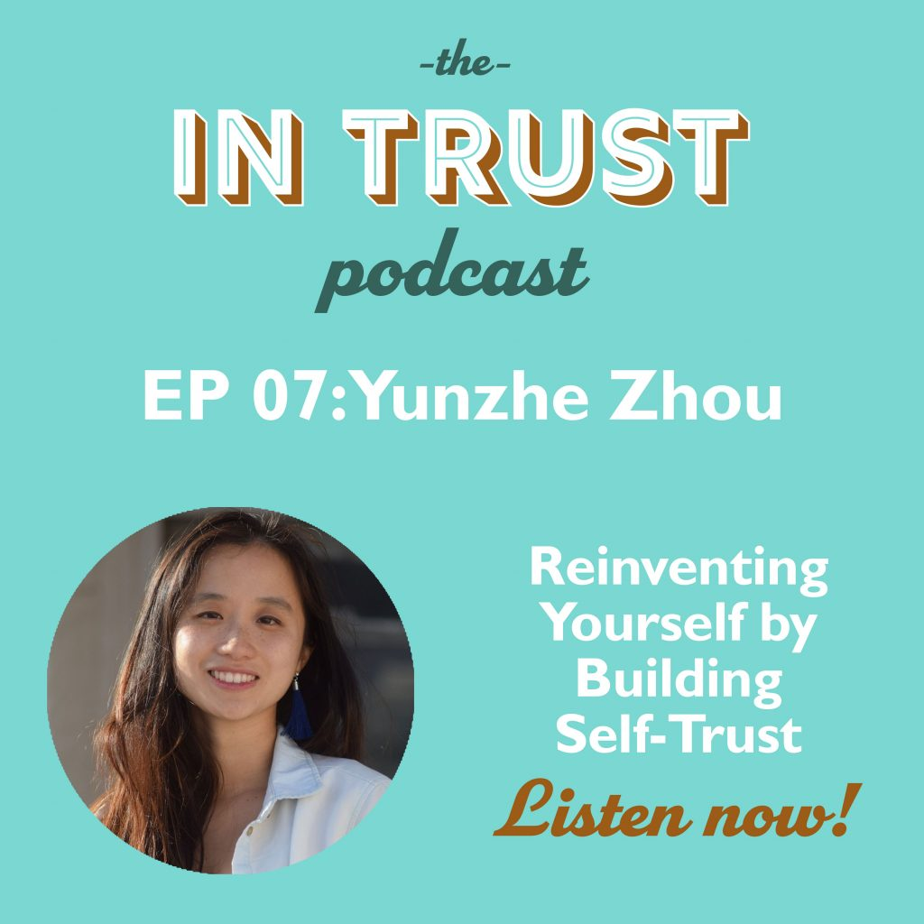 Art for In Trust EP 07: Interview with Yunzhe Zhou - Reinventing Yourself by Building Self-Trust