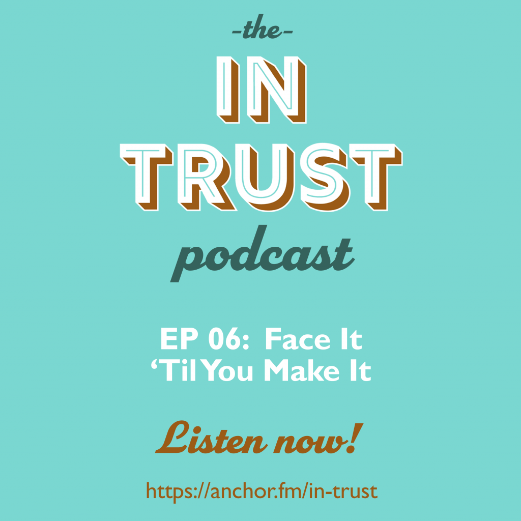 Episode art for the In Trust podcast Episode 6 - Face It Til You Make It?