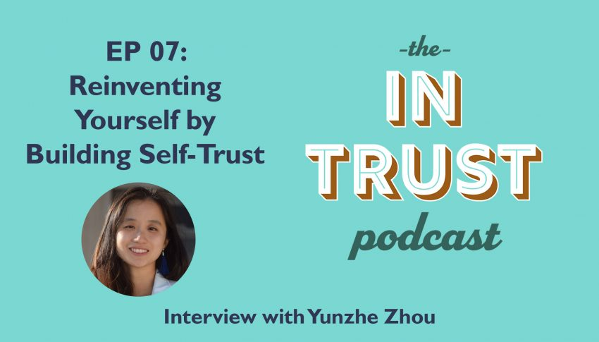 In Trust podcast EP 07: Interview with Yunzhe Zhou – Reinventing Yourself by Building Self-Trust