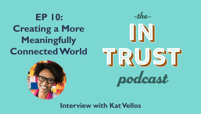 In Trust podcast EP 10: Interview with Kat Vellos on Creating a More Meaningfully Connected World