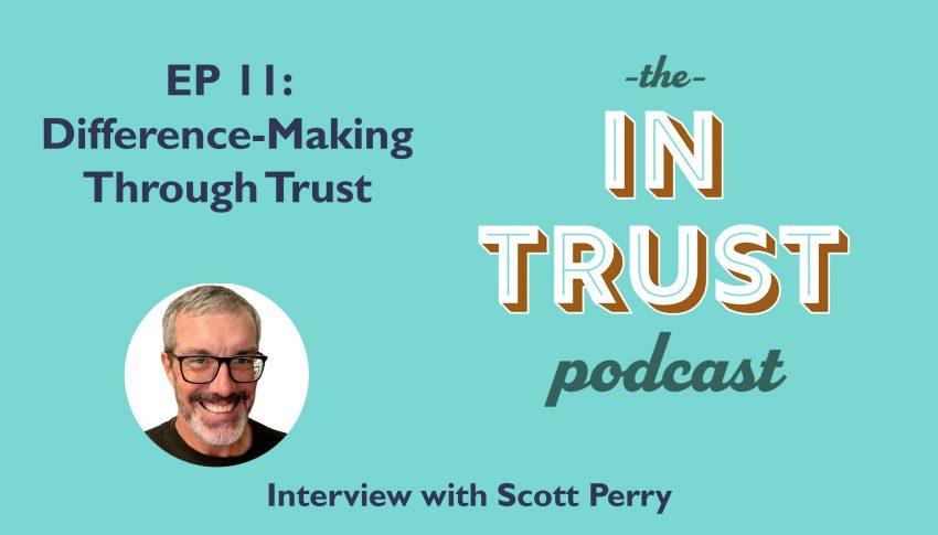 In Trust podcast EP 11: Interview with Scott Perry on Difference-Making Through Trust