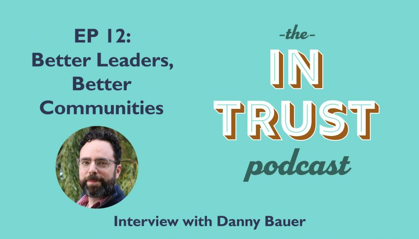 In Trust podcast EP 12: Interview with Danny Bauer on Better Leaders, Better Communities