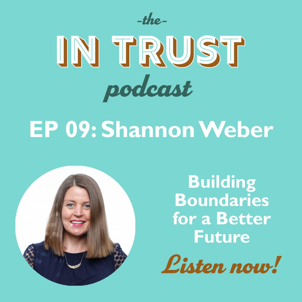 Art for In Trust EP 09: Interview with Shannon Weber - Building Boundaries for a Better Future