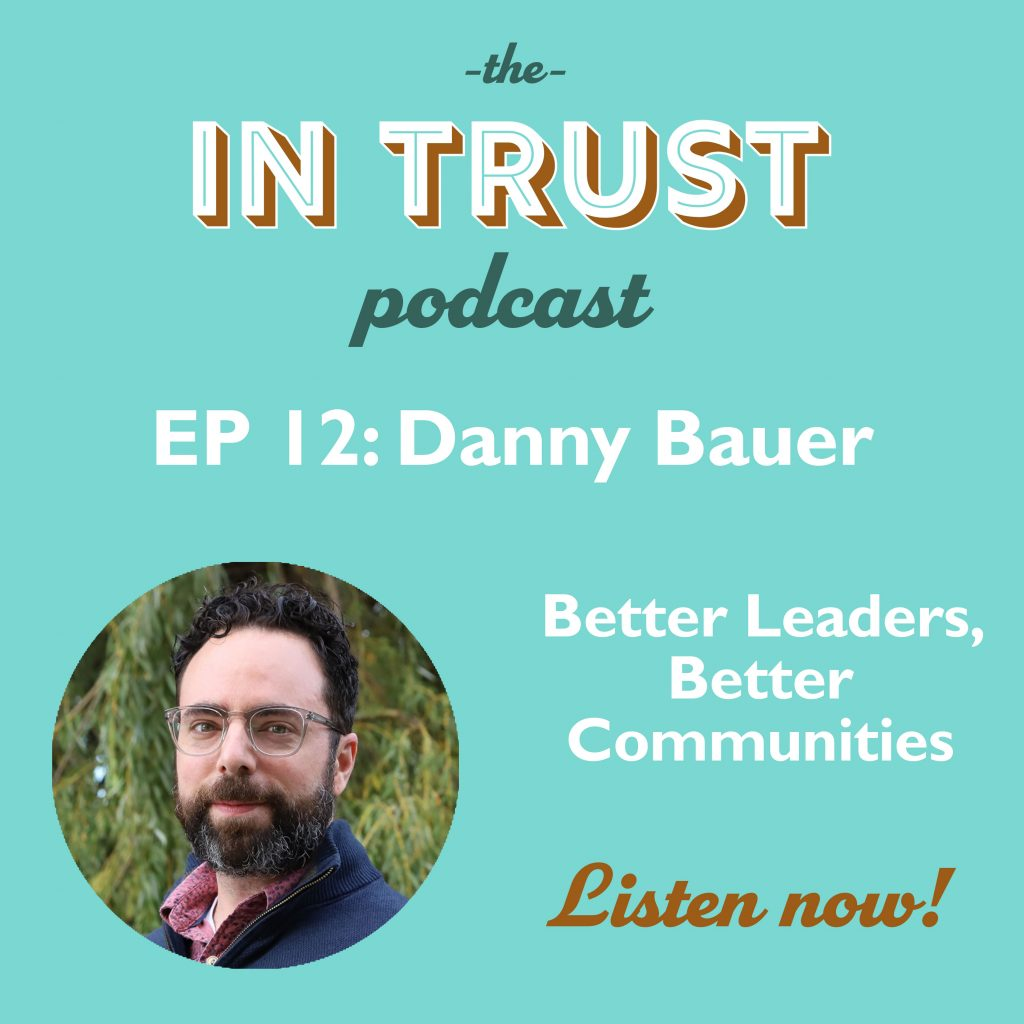 Art for In Trust EP 12: Interview with Danny Bauer on Better Leaders, Better Communities