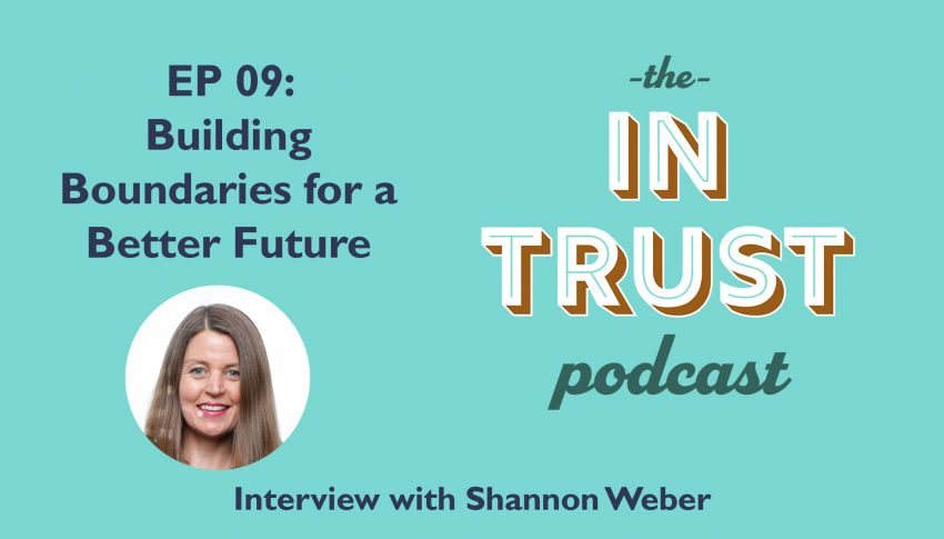In Trust podcast EP 09: Interview with Shannon Weber on Building Boundaries for a Better Future