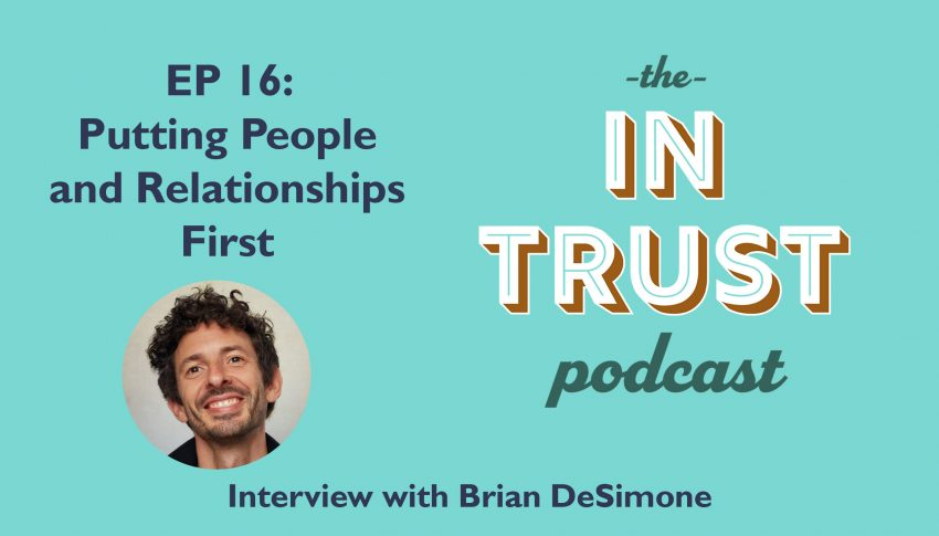 In Trust podcast EP 16: Interview with Brian DeSimone on Putting People and Relationships First