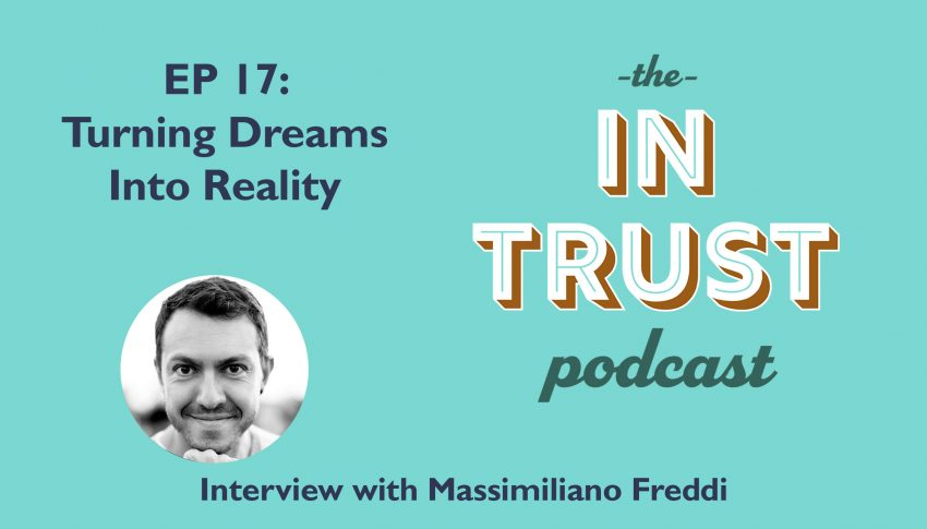 In Trust podcast EP 17: Interview with Massimiliano Freddi on Turning Dreams Into Reality