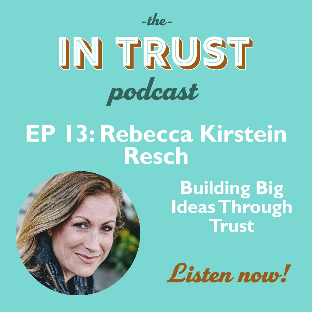 Episode art for In Trust podcast EP 13: Interview with Rebecca Kirstein Resch on Building Big Ideas through Trust