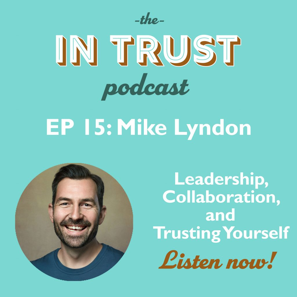 Episode art for In Trust podcast EP 15: Interview with Mike Lyndon on Leadership, Collaboration, and Trusting Yourself