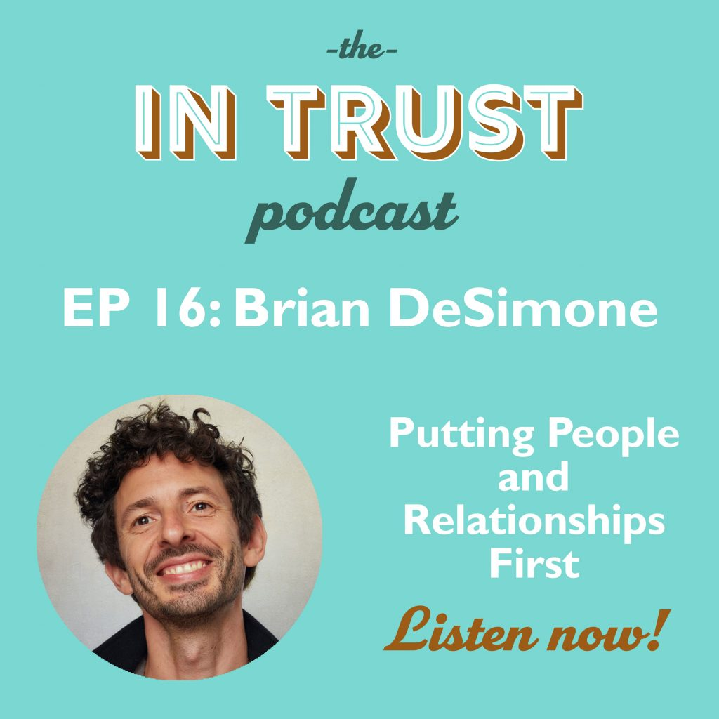 Podcast episode art for In Trust podcast EP 16: Interview with Brian DeSimone on Putting People and Relationships First