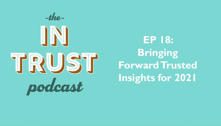 In Trust podcast EP 18 – Bringing Forward Trusted Insights for 2021