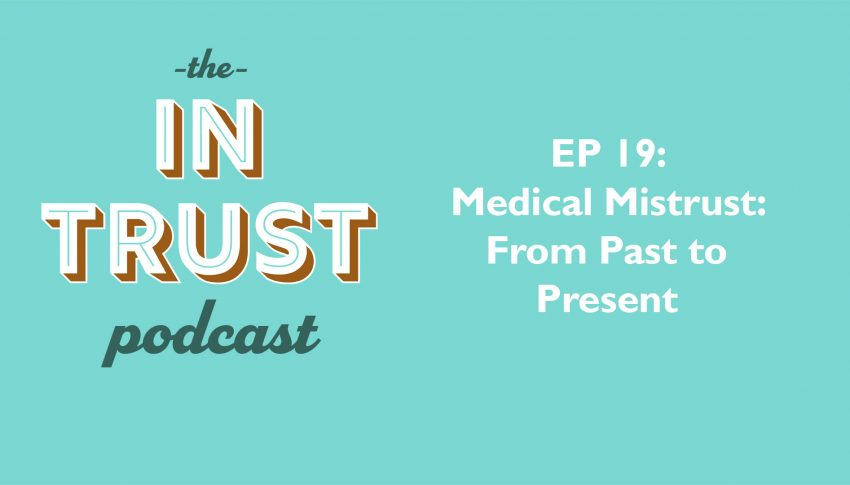 In Trust podcast EP 19 – Medical Mistrust From Past To Present