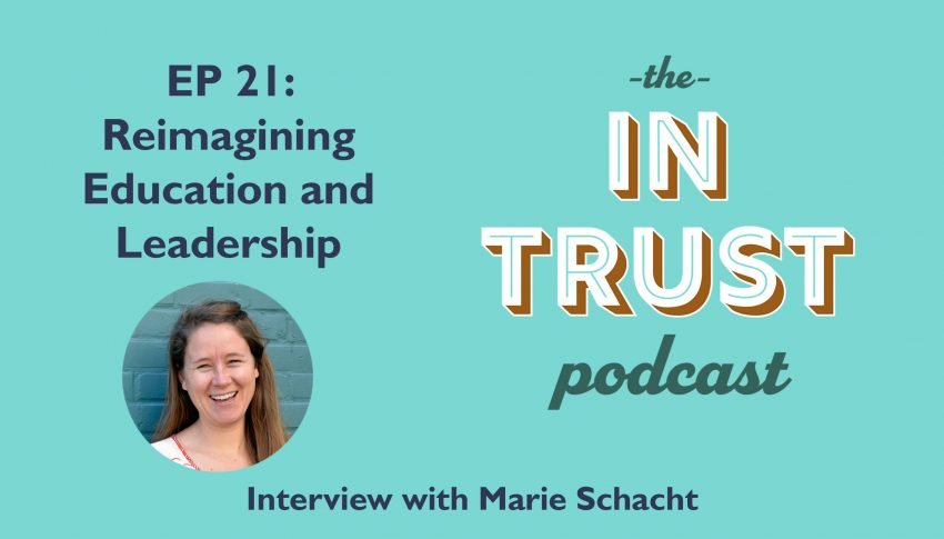 In Trust podcast EP 21: Interview with Marie Schacht on Reimagining Education and Leadership