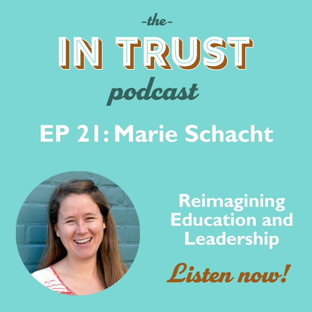 Podcast episode art for In Trust podcast EP 21: Interview with Marie Schacht on Reimagining Education and Leadership