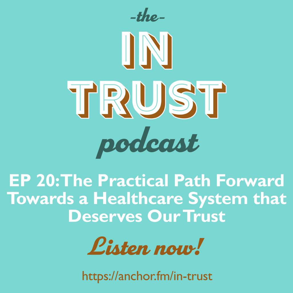 Podcast episode art for In Trust podcast EP 20: The Practical Path Forward Towards a Healthcare System that Deserves Our Trust