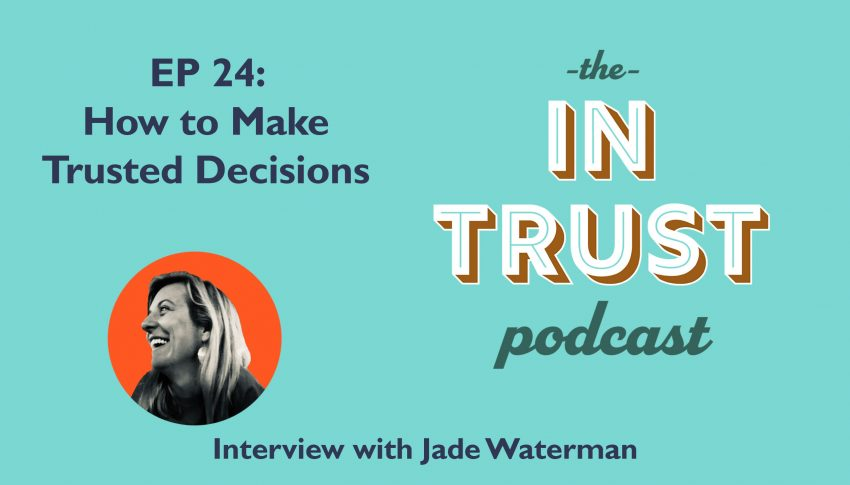In Trust podcast EP 24: Interview with Jade Waterman on Making Trusted Decisions