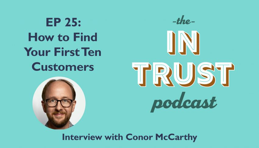 In Trust podcast EP 25: Interview with Conor McCarthy on How To Find Your First Ten Customers