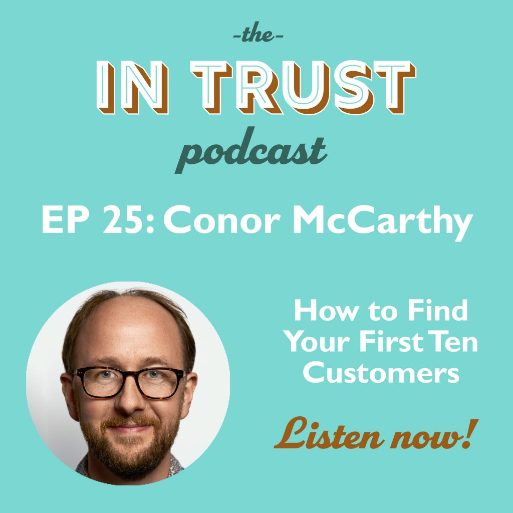 Podcast episode art for In Trust podcast EP 25: How to Find Your First Ten Customers with Conor McCarthy