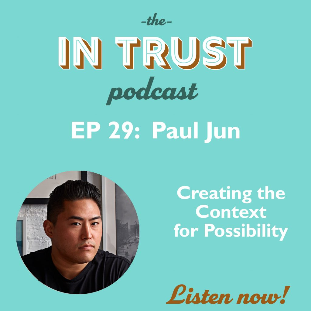Episode art for In Trust podcast EP 29: Creating the Context for Possibility with Paul Jun
