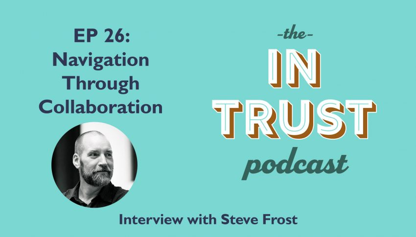 In Trust podcast EP 26: Interview with Steve Frost on Navigation Through Collaboration