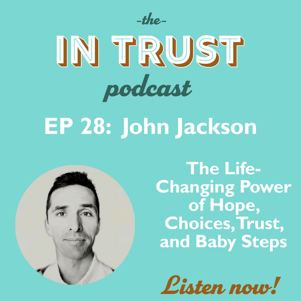 Episode art for In Trust podcast EP 28: The Life-Changing Power of Hope, Choices, Trust, and Baby Steps with John Jackson