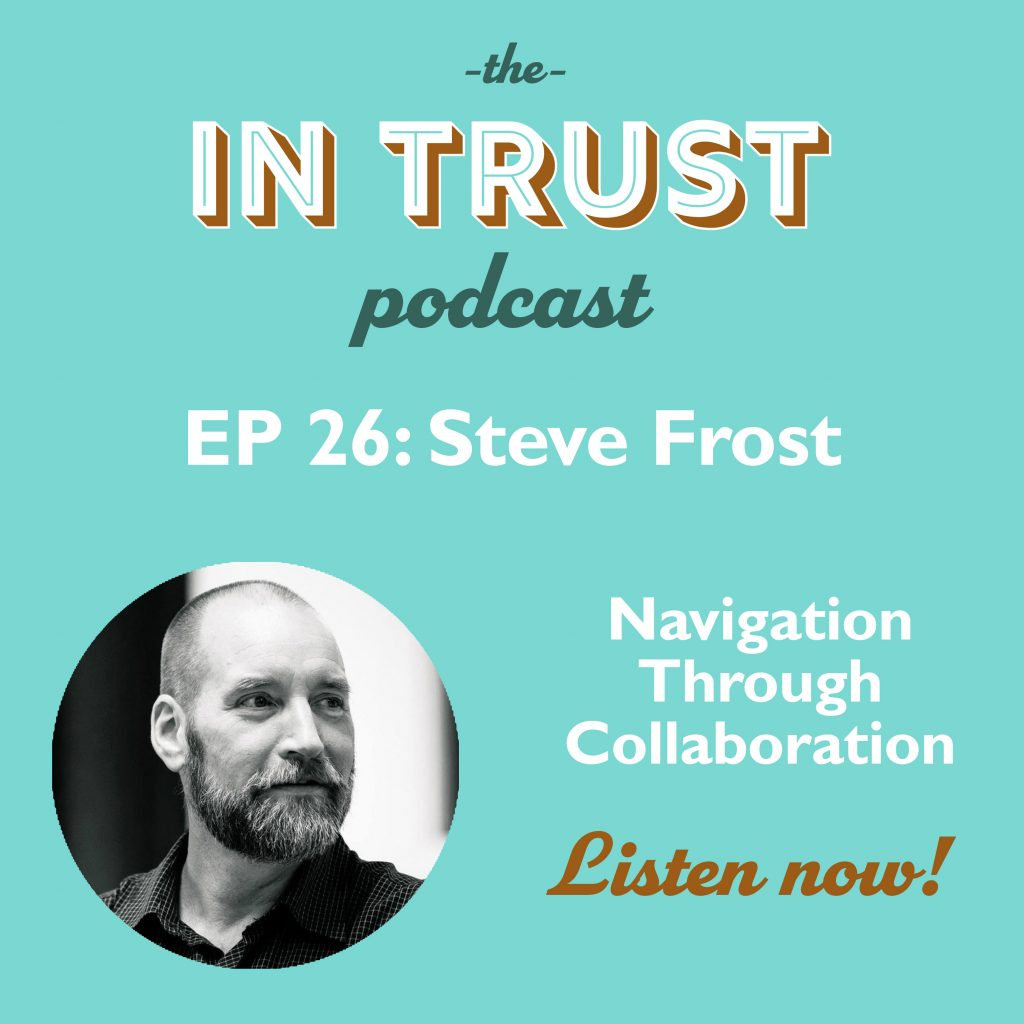Podcast episode art for In Trust podcast EP 26: Navigation Through Collaboration with Steve Frost