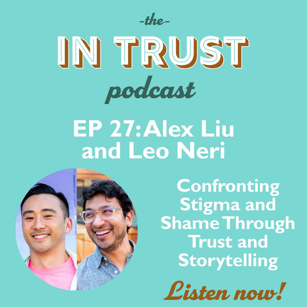 Podcast episode art for In Trust podcast EP 27: Confronting Stigma and Shame Through Trust and Storytelling with Alex Liu and Leo Neri