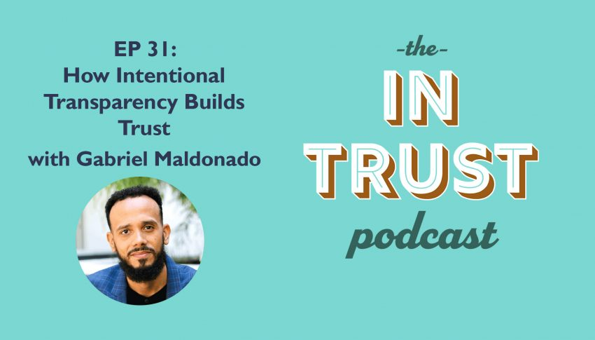 In Trust podcast EP 31: How Intentional Transparency Builds Trust with Gabriel Maldonado