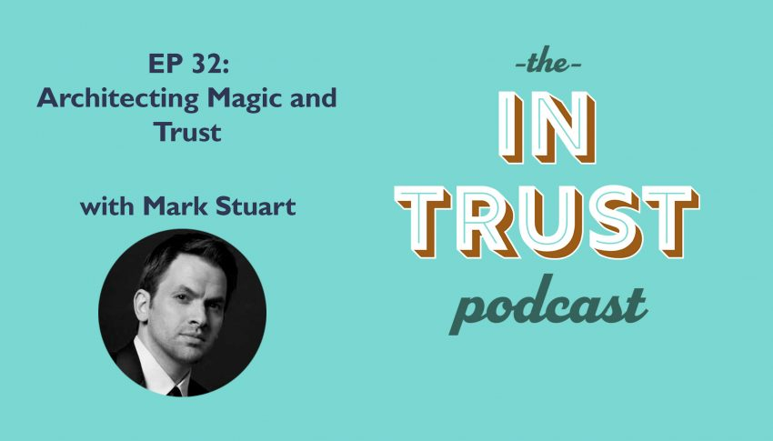 In Trust podcast EP 32: Architecting Magic and Trust with Mark Stuart