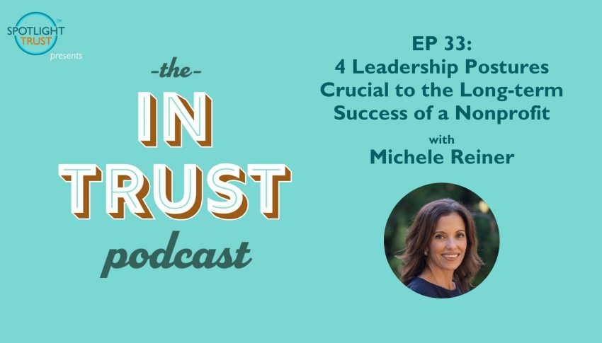 In Trust podcast EP 33: 4 Leadership Postures Crucial to the Long-term Success of a Nonprofit with Michele Reiner