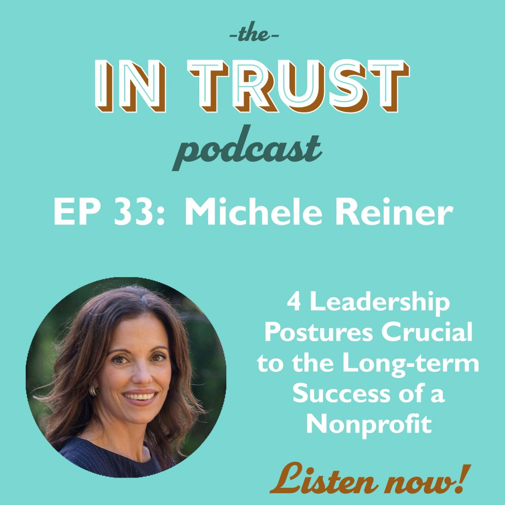 Episode art for the In Trust Podcast EP 33: 4 Leadership Postures Crucial to the Long-term Success of a Nonprofit with Michele Reiner