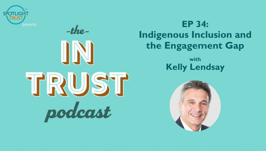 In Trust podcast EP 34: Indigenous Inclusion and the Engagement Gap with Kelly Lendsay