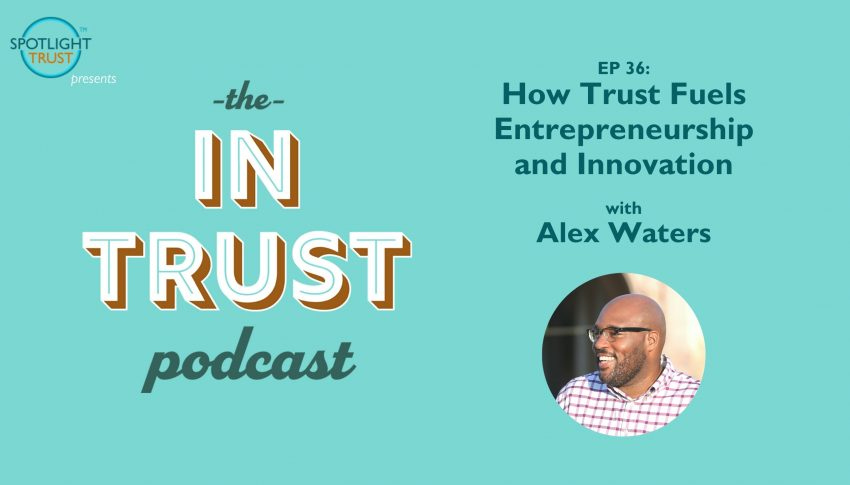 In Trust podcast EP 36: How Trust Fuels Entrepreneurship and Innovation with Alex Waters