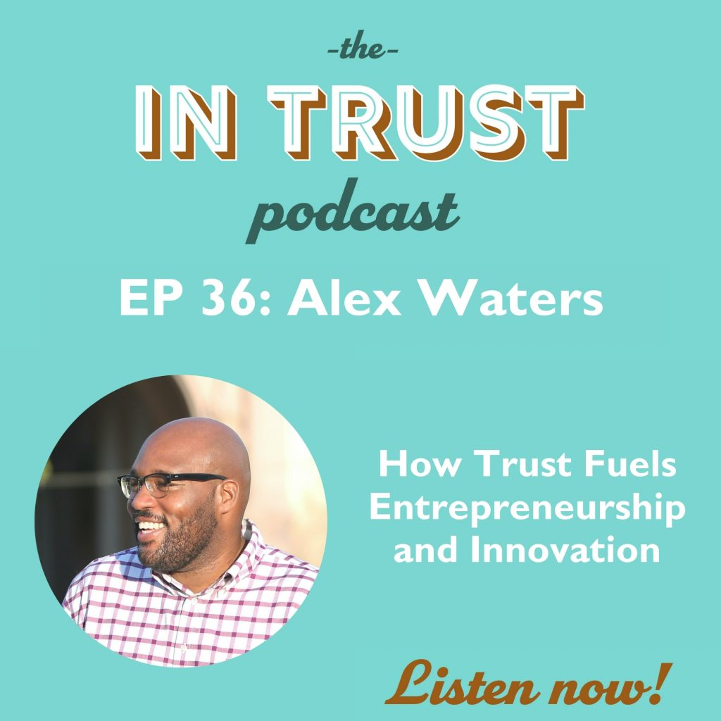 Episode art for the In Trust podcast EP 36: How Trust Fuels Entrepreneurship and Innovation with Alex Waters