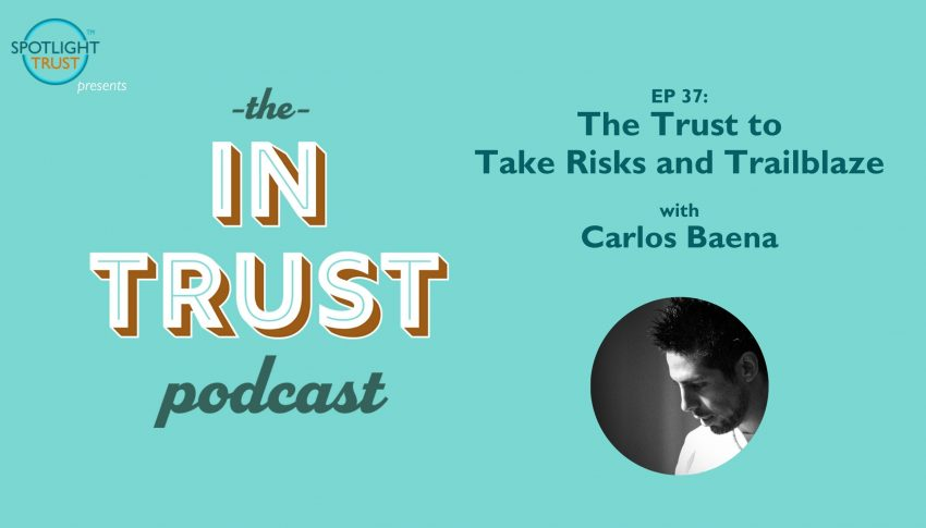 The Trust to Take Risks and Trailblaze with Carlos Baena