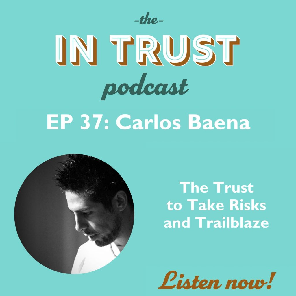 Episode art for the In Trust podcast EP 37: The Trust to Take Risks and Trailblaze with Carlos Baena