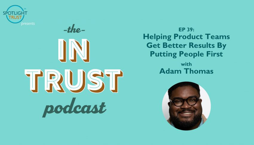 Helping Product Teams Get Better Results By Putting People First with Adam Thomas