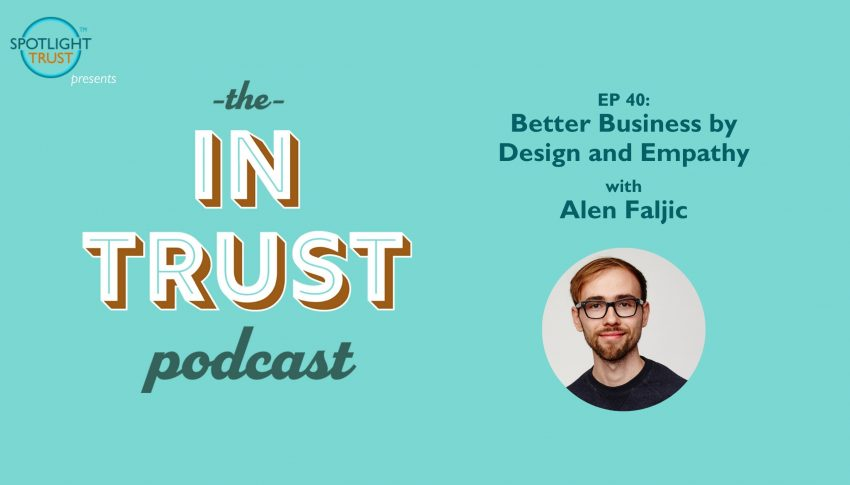 Better Business By Design and Empathy with Alen Faljic
