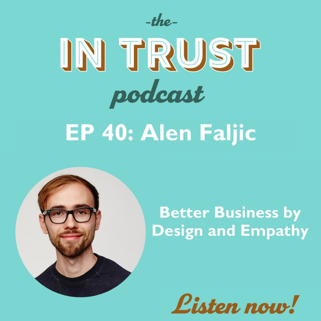Episode art for In Trust EP 40: Better Business By Design and Empathy with Alen Faljic
