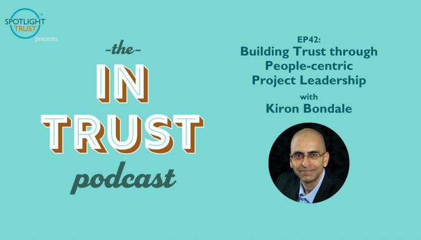 Building Trust through People-centric Project Leadership with Kiron Bondale