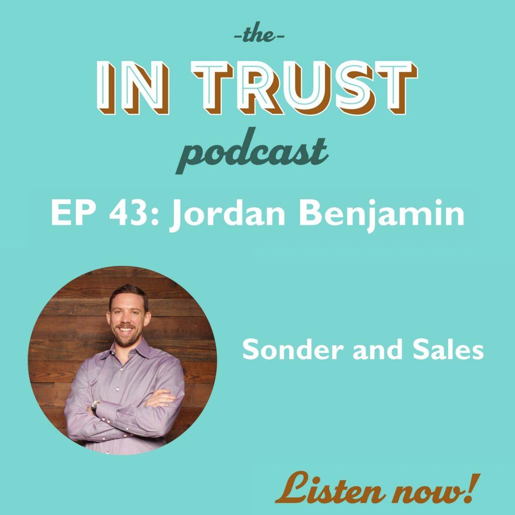 Episode art for In Trust podcast EP 43: Sonder and Sales with Jordan Benjamin