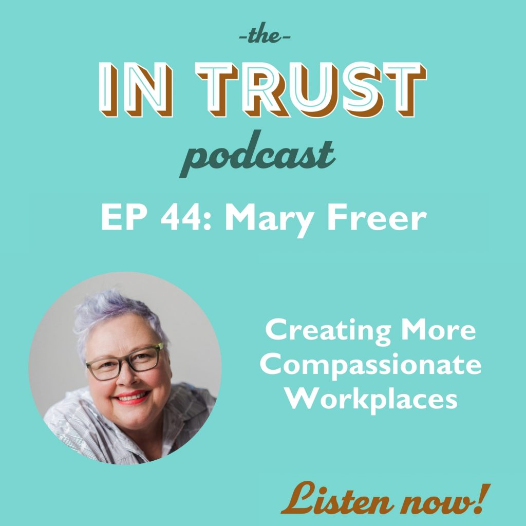 Episode art for the In Trust podcast EP 44: Creating More Compassionate Workplaces with Mary Freer
