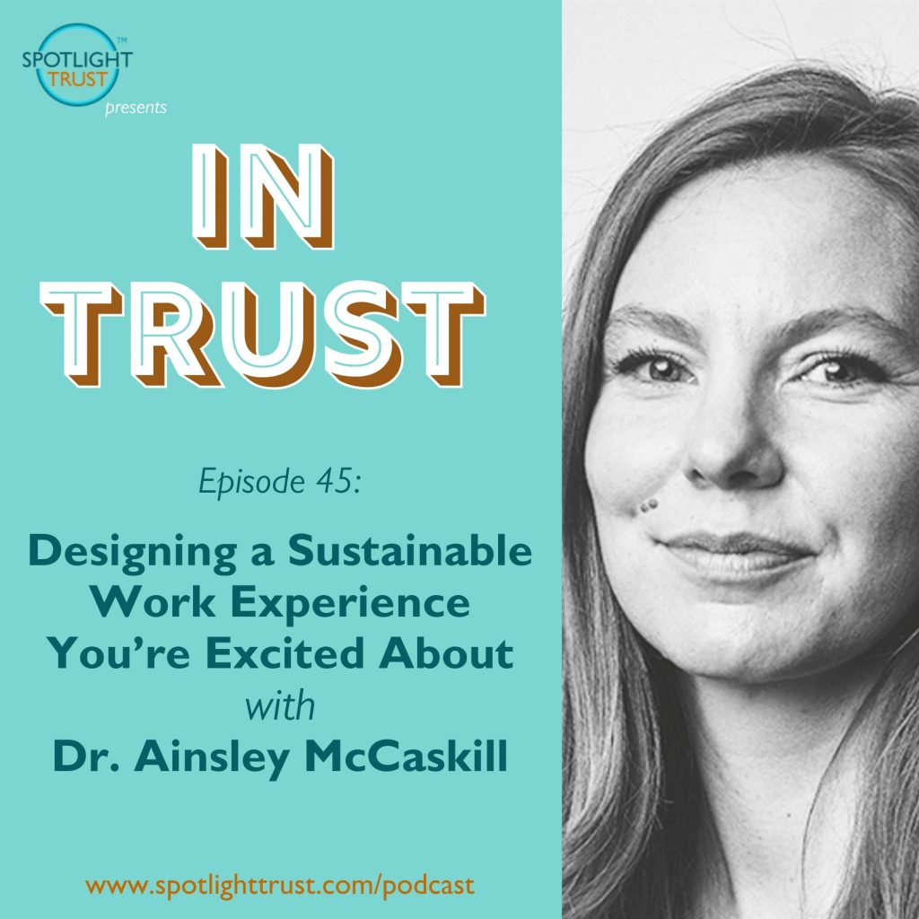 Episode art for In Trust podcast EP 45: Designing a Sustainable Work Experience You're Excited About with Dr. Ainsley McCaskill